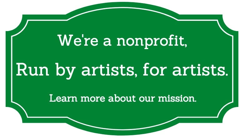 We're a nonprofit, run by artists, for artists. Learn more about our mission.